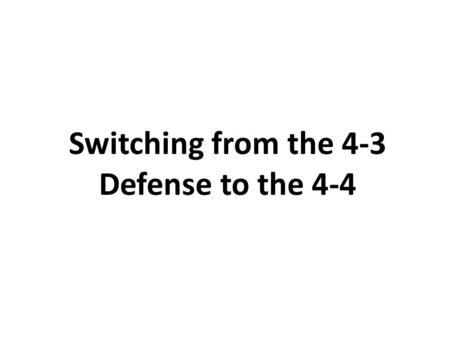 Switching from the 4-3 Defense to the 4-4. Introduction Defensive Problems Making a Defensive Switch Plan of Action Show 4-4 alignment (Basic) Pursuit.