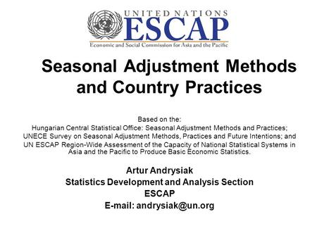 Seasonal Adjustment Methods and Country Practices Based on the: Hungarian Central Statistical Office: Seasonal Adjustment Methods and Practices; UNECE.