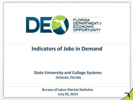 State University and College Systems Orlando, Florida Bureau of Labor Market Statistics July 28, 2014 Indicators of Jobs in Demand.
