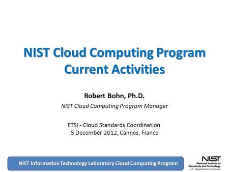 NIST <strong>Cloud</strong> <strong>Computing</strong> Program Current Activities