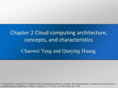 C. Yang and Q. Huang, 2013. Chapter 2 Cloud computing architecture, concepts, and characteristics, In Spatial Cloud Computing: a practical approach, edited.