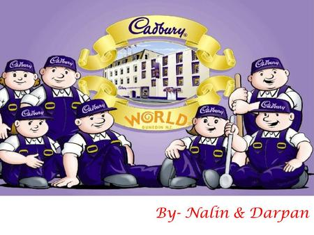 By- Nalin & Darpan. Cadbury is a British multinational Confectionary company owned by Mondelez international. It is second largest confectionary brand.