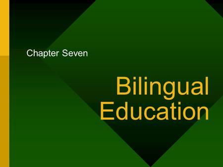 Bilingual Education Chapter Seven. Perspectives on Bilingual Education  Social history:  Has its origins in the 19 th century  Nativist fears during.