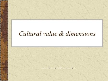 Cultural value & dimensions. Topics 1.Cultural value dimensions Masculinity/Femininity Power distance Long term orientation Achievement v.s ascription.
