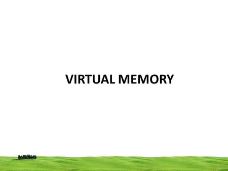 VIRTUAL MEMORY. Virtual memory technique is used to extents the size of physical memory When a program does not completely fit into the main memory, it.