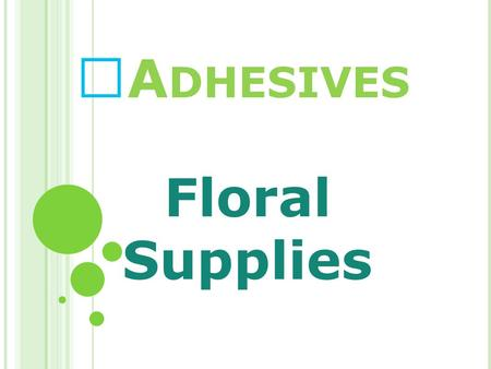 A DHESIVES Floral Supplies. F LORATAPE Floratape: The most popular tape we sell in the floral industry. Helps keep moisture locked inside the flower stems.