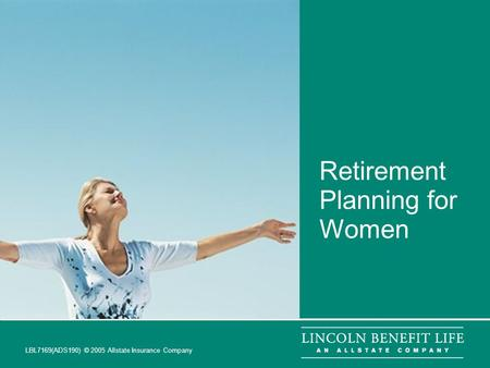 LBL7169(ADS190) © 2005 Allstate Insurance Company 1 Retirement Planning for Women.
