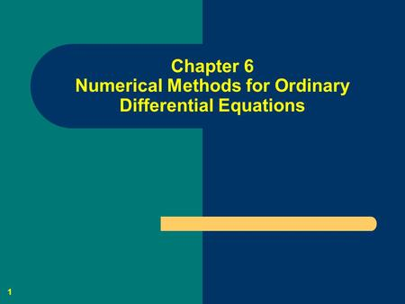 1 Chapter 6 Numerical Methods for Ordinary Differential Equations.