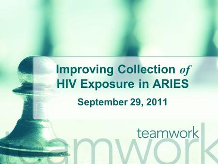 Improving Collection of HIV Exposure in ARIES September 29, 2011.