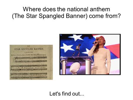 Where does the national anthem (The Star Spangled Banner) come from? Let's find out...