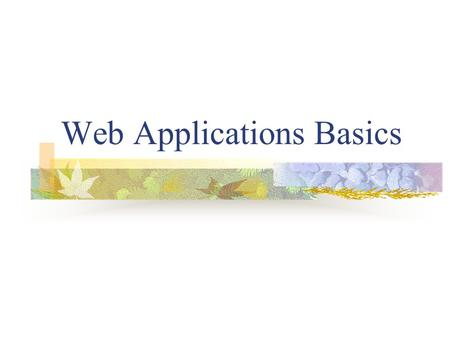 Web Applications Basics. Introduction to Web Web features Clent/Server HTTP HyperText Markup Language URL addresses Web server - a computer program that.