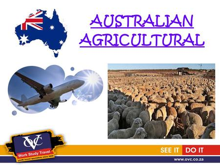 AUSTRALIAN AGRICULTURAL. TO QUALIFY 1.South African Passport Holders 2. Under 31 years of age 3. Good command of the English language –Level IELTS 4.5.