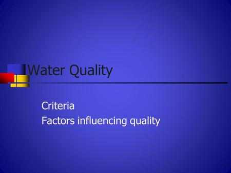 Water Quality Criteria Factors influencing quality.