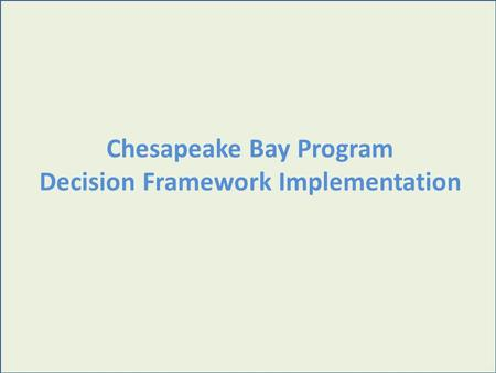 Chesapeake Bay Program Decision Framework Implementation.