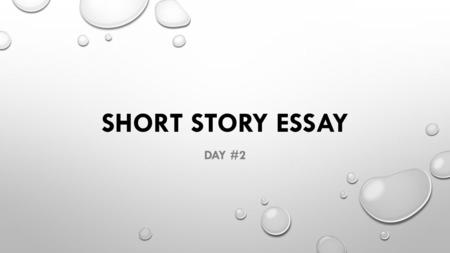 SHORT STORY ESSAY DAY #2. LEARNING GOAL: I CAN DETERMINE AN ESSAY PROMPT THAT WILL SUPPORT THE SHORT STORY OF MY CHOICE.