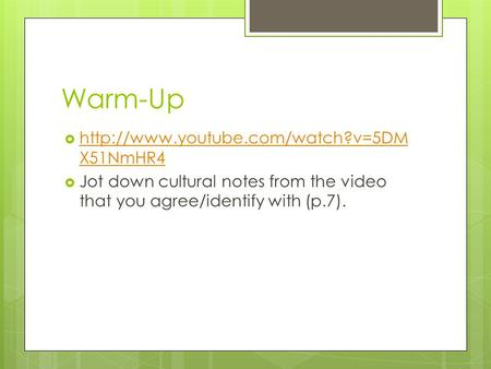 Warm-Up   X51NmHR4  X51NmHR4  Jot down cultural notes from the video that you agree/identify.