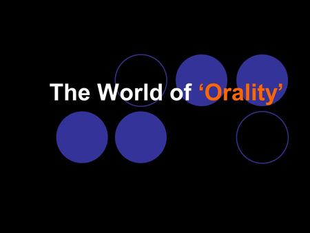 The World of 'Orality'. Two thirds of the world's population are oral learners At least 70% of the world's least reached people are oral learners.