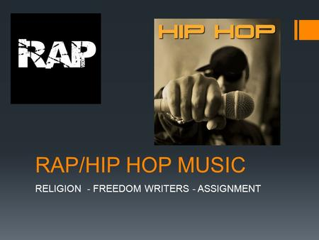 RAP/HIP HOP MUSIC RELIGION - FREEDOM WRITERS - ASSIGNMENT.