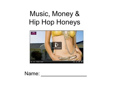 Music, Money & Hip Hop Honeys Name: ________________.