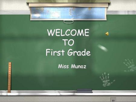 WELCOME TO First Grade Miss Munoz SCHOOL ATTENDANCE / I will pick up students at 7:30am on the playground / Students are tardy after 8:00am / 3 tardies.