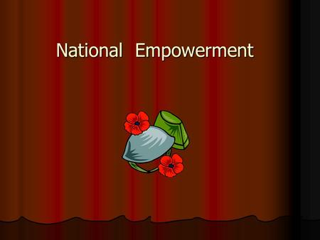 National Empowerment. Independence An important part of national empowerment An important part of national empowerment An independent nation is free to.