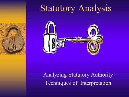 Statutory Analysis Analyzing Statutory Authority Techniques of Interpretation.