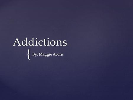 "{ Addictions By: Maggie Acorn Gambling & Heroin Addictions Gambling addiction is ""an urge to continuously gamble despite harmful negative consequences."