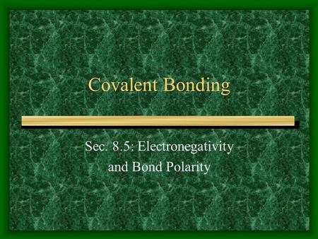 Sec. 8.5: Electronegativity and Bond Polarity