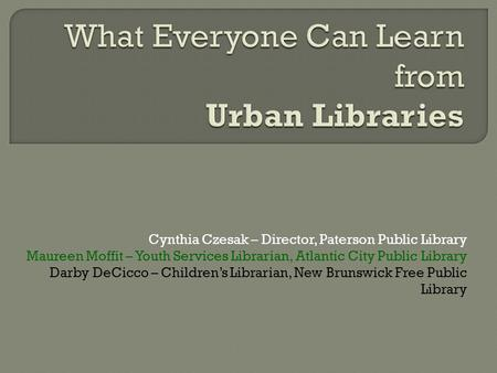 Cynthia Czesak – Director, Paterson Public Library Maureen Moffit – Youth Services Librarian, Atlantic City Public Library Darby DeCicco – Children's Librarian,