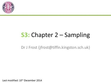 S3: Chapter 2 – Sampling Dr J Frost Last modified: 10 th December 2014.