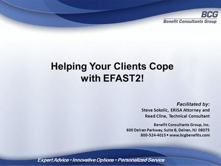 Expert Advice Innovative Options Personalized Service Facilitated by: Steve Sokolic, ERISA Attorney and Reed Cline, Technical Consultant Benefit Consultants.