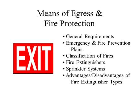 Means of Egress & Fire Protection General Requirements Emergency & Fire Prevention Plans Classification of Fires Fire Extinguishers Sprinkler Systems Advantages/Disadvantages.