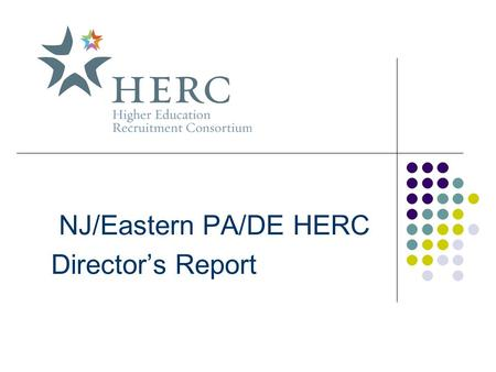NJ/Eastern PA/DE HERC Director's Report. Google Analytics Data for NJ/Eastern PA/DE HERC Website May, 2009 24,000 page views 17,500 visitors 5.4 average.