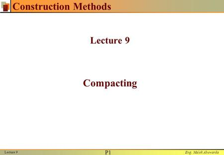 Construction Methods Lecture 9 Compacting Lecture 9.