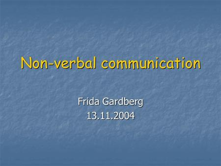 Non-verbal communication Frida Gardberg 13.11.2004.