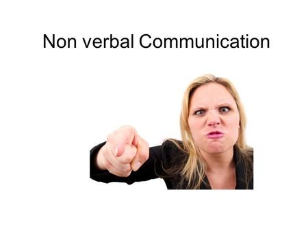 Non verbal Communication. What is non verbal communication?