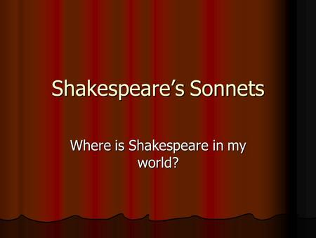 Shakespeare's Sonnets Where is Shakespeare in my world?
