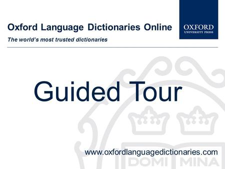 Oxford Language Dictionaries Online The world's most trusted dictionaries Guided Tour www.oxfordlanguagedictionaries.com.