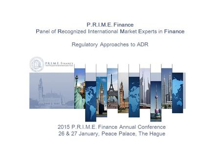 P.R.I.M.E. Finance Panel of Recognized International Market Experts in Finance Regulatory Approaches to ADR 2015 P.R.I.M.E. Finance Annual Conference 26.