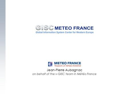 Jean-Pierre Aubagnac on behalf of the v-GISC team in Météo France.