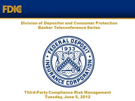 Division of Depositor and Consumer Protection Banker Teleconference Series Third-Party Compliance Risk Management Tuesday, June 5, 2012.