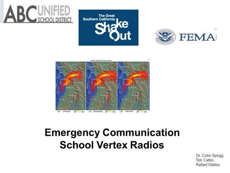 Emergency Communication School Vertex Radios Dr. Colin Sprigg Tim Catlin Rafael Waites.