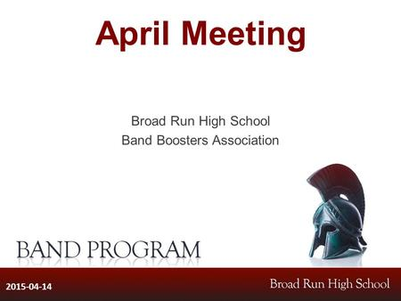 April Meeting Broad Run High School Band Boosters Association 2015-04-14.