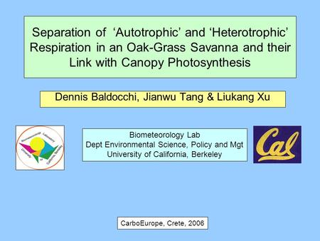 Separation of 'Autotrophic' and 'Heterotrophic' Respiration in an Oak-Grass Savanna and their Link with Canopy Photosynthesis Dennis Baldocchi, Jianwu.