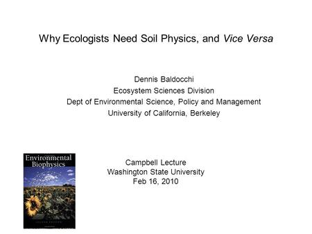 Why Ecologists Need Soil Physics, and Vice Versa Dennis Baldocchi Ecosystem Sciences Division Dept of Environmental Science, Policy and Management University.
