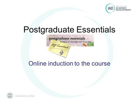 Postgraduate Essentials University of Edinburgh Postgraduate Essentials Online induction to the course.