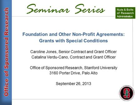 Seminar Series Foundation and Other Non-Profit Agreements: Grants with Special Conditions Caroline Jones, Senior Contract and Grant Officer Catalina Verdu-Cano,
