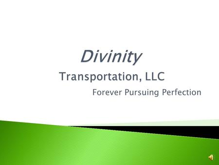 Forever Pursuing Perfection The mission of Divinity Transportation, LLC is to provide our shippers reliable shipping services in a prompt and timely.