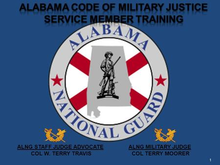 ALNG STAFF JUDGE ADVOCATE ALNG MILITARY JUDGE COL W. TERRY TRAVIS COL TERRY MOORER 1.