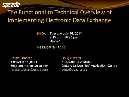 1 The Functional to Technical Overview of Implementing Electronic Data Exchange Date: Tuesday July 16, 2013 9:15 am - 10:30 pm Salon 1 Session ID: 1556.